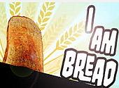 I am Bread : vous reprendrez bien une tranche d'amusement ?